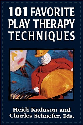 101 Favorite Play Therapy Techniques - Kaduson, Heidi Gerard, PhD, and Schaefer, Charles (Editor), and Schaefer, Charles E, PhD
