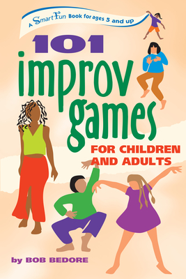 101 Improv Games for Children and Adults: Fun and Creativity with Improvisation and Acting - Bedore, Bob