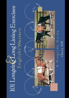 101 Longeing & Long Lining Exercises: English & Western - Hill, Cherry