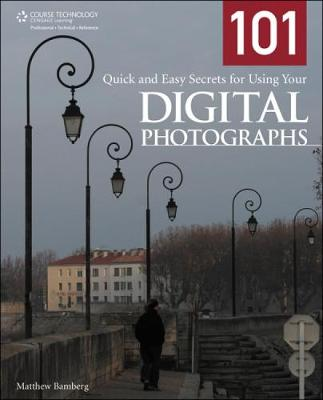 101 Quick and Easy Secrets for Using Your Digital Photographs - Bamberg, Matthew