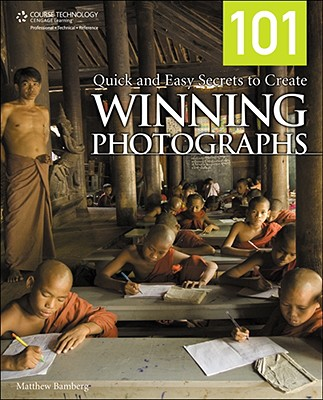 101 Quick and Easy Secrets to Create Winning Photographs - Bamberg, Matthew