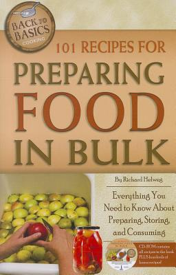 101 Recipes for Preparing Food in Bulk: Everything You Need to Know about Preparing, Storing, and Consuming - Helweg, Richard