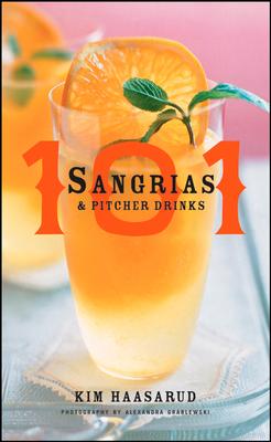 101 Sangrias & Pitcher Drinks - Haasarud, Kim, and Grablewski, Alexandra