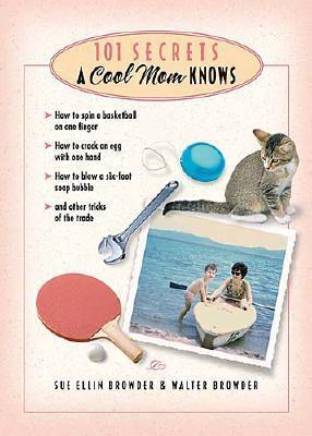 101 Secrets a Cool Mom Knows - Browder, Sue Ellin, and Browder, Walter