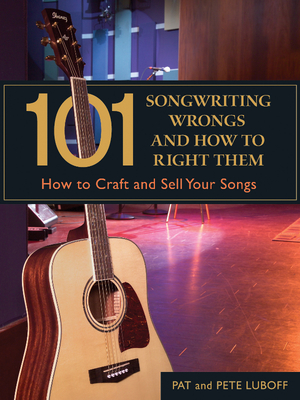 101 Songwriting Wrongs and How to Right Them: How to Craft and Sell Your Songs - Luboff, Pat