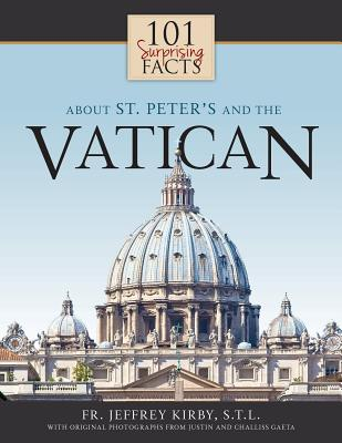 101 Surprising Facts about St. Peter's and the Vatican - Kirby, Jeffrey