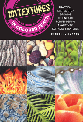 101 Textures in Colored Pencil: Practical step-by-step drawing techniques for rendering a variety of surfaces & textures - Howard, Denise J.
