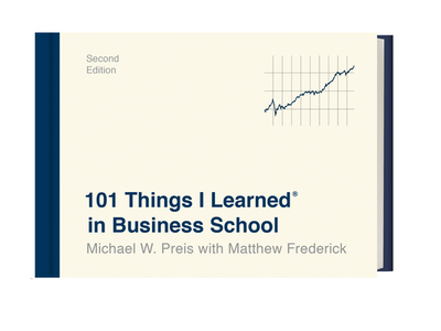 101 Things I Learned(r) in Business School (Second Edition) - Preis, Michael W, and Frederick, Matthew