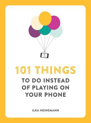 101 Things to Do Instead of Playing on Your Phone - Heinemann, Ilka