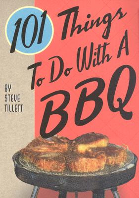 101 Things to Do with a BBQ - Tillett, Steve