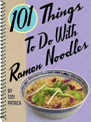 101 Things to Do with Ramen Noodles - Patrick, Toni