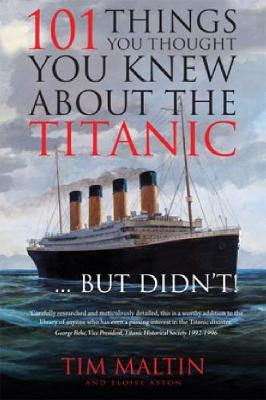 101 Things You Thought You Knew About the Titanic... But Didn't! - Maltin, Tim, and Aston, Eloise