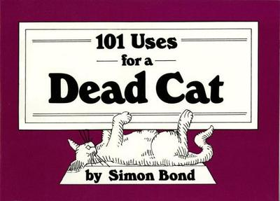 101 Uses for a Dead Cat - Bond, Simon