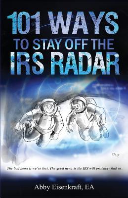 101 Ways to Stay Off the IRS Radar - Eisenkraft Ea, Abby