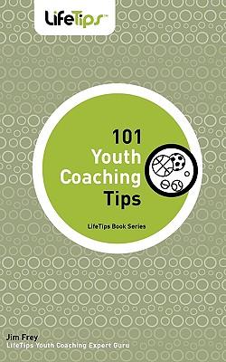101 Youth Coaching Tips - Frey, Jim