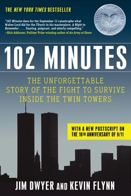 102 Minutes: The Unforgettable Story of the Fight to Survive Inside the Twin Towers - Dwyer, Jim, and Flynn, Kevin
