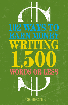 102 Ways to Earn Money Writing 1,500 Words or Less - Schecter, I J