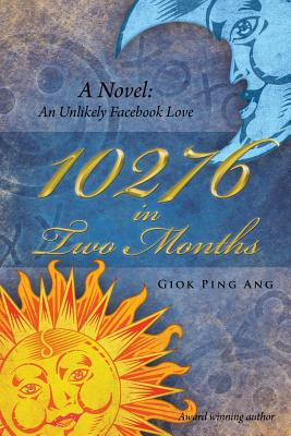 10276 in Two Months: A Novel: An Unlikely Facebook Love - Ang, Giok Ping