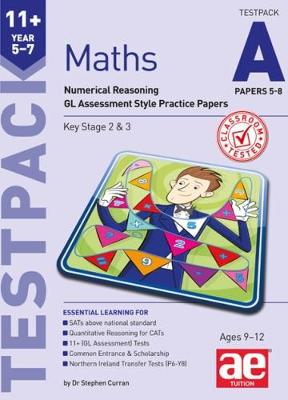 11+ Maths Year 5-7 Testpack A Papers 5-8: Numerical Reasoning GL Assessment Style Practice Papers - Curran, Stephen C., and Mann, Tandip Singh, Dr., and Choong, Anne-Marie