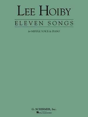 11 Songs for Middle Voice & Piano: Voice and Piano - Hoiby, Lee (Composer)