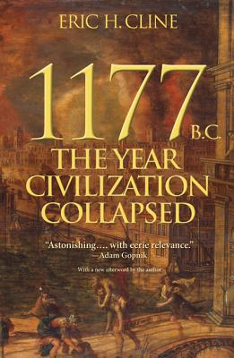 1177 B.C.: The Year Civilization Collapsed - Cline, Eric H (Afterword by)