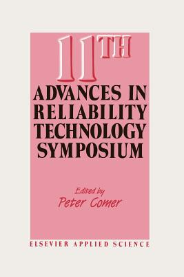11th Advances in Reliability Technology Symposium - Comer, P (Editor)