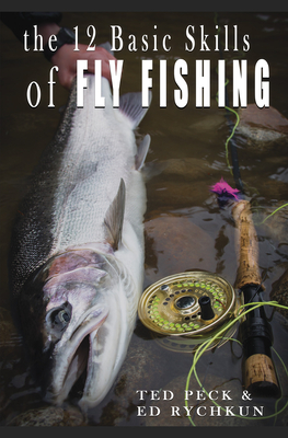 12 Basic Skills of Fly Fishing - Rychkun, Ed A, and Peck, Ted