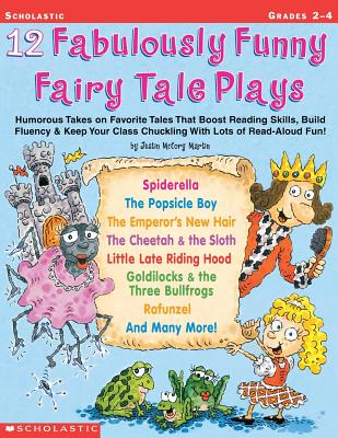 12 Fabulously Funny Fairy Tale Plays: Humorous Takes on Favorite Tales That Boost Reading Skills, Build Fluency & Keep Your Class Chuckling with Lots of Read-Aloud Fun! - Martin, Justin McCory