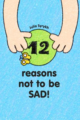 12 Reasons Not to Be Sad -