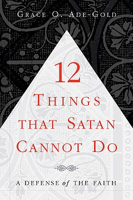12 Things That Satan Cannot Do - Ade-Gold, Grace O