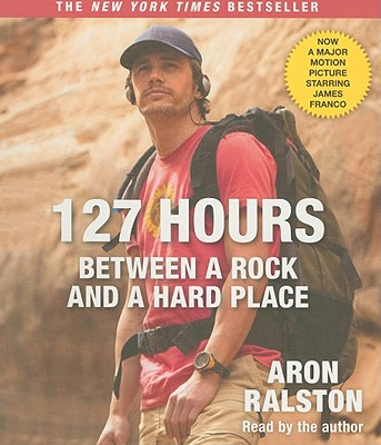 127 Hours: Between a Rock and a Hard Place - Ralston, Aron (Read by)