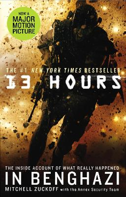 13 Hours: The explosive inside story of how six men fought off the Benghazi terror attack - Zuckoff, Mitchell