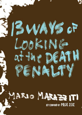 13 Ways of Looking at the Death Penalty - Marazziti, Mario, and Elie, Paul (Afterword by)