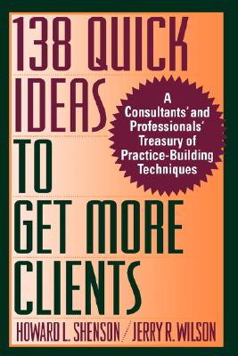 138 Quick Ideas to Get More Clients - Shenson, Howard L, and Wilson, Jerry R