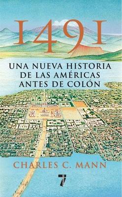 1491: Una Nueva Historia de La Americas Antes de Colon - Mann, Charles C, and Martinez-Lage, Martin (Translated by)