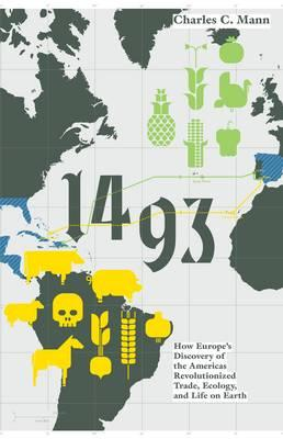 1493: How Europe's Discovery of the Americas Revolutionized Trade, Ecology and Life on Earth - Mann, Charles