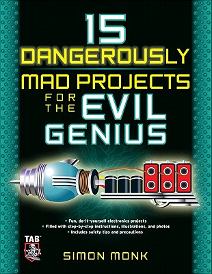 15 Dangerously Mad Projects for the Evil Genius - Monk, Simon