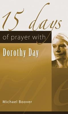 15 Days of Prayer with Dorothy Day - Boover, Michael