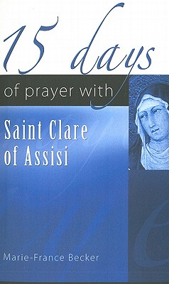 15 Days of Prayer with Saint Clare of Assisi - Becker, Marie-France, and Millane, Pacelli (Translated by)