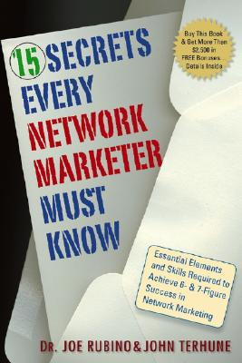 15 Secrets Every Network Marketer Must Know: Essential Elements and Skills Required to Achieve 6- & 7-Figure Success in Network Marketing - Rubino, Joe, Dr., and Terhune, John