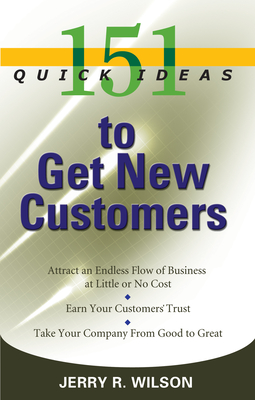 151 Quick Ideas to Get New Customers - Wilson, Jerry R