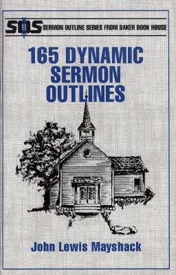 165 Dynamic Sermon Outlines - Mayshack, John L