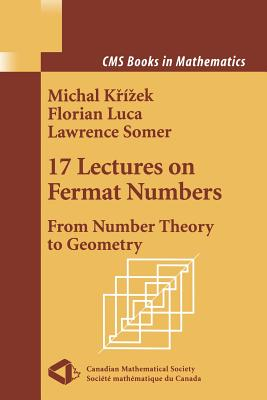 17 Lectures on Fermat Numbers: From Number Theory to Geometry - Krizek, Michal, and Solcova, A. (Foreword by), and Luca, Florian