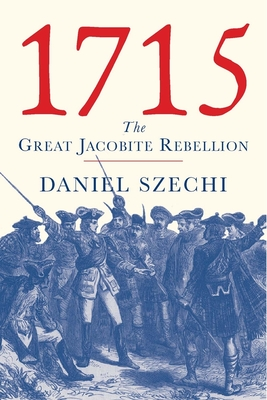 1715: The Great Jacobite Rebellion - Szechi, Daniel, Professor