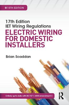 17th Edition IET Wiring Regulations: Electric Wiring for Domestic Installers, 15th ed - Scaddan, Brian