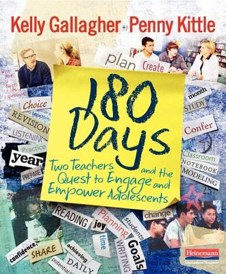 180 Days: Two Teachers and the Quest to Engage and Empower Adolescents - Gallagher, Kelly, and Kittle, Penny