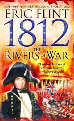 1812: The Rivers of War - Flint, Eric