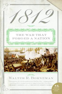 1812: The War That Forged a Nation - Borneman, Walter R