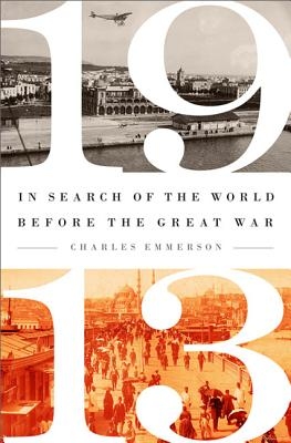 1913: In Search of the World Before the Great War - Emmerson, Charles