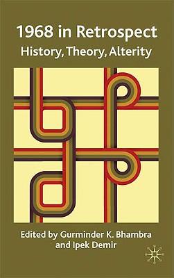 1968 in Retrospect: History, Theory, Alterity - Bhambra, Gurminder K, Dr. (Editor), and Demir, Ipek (Editor)